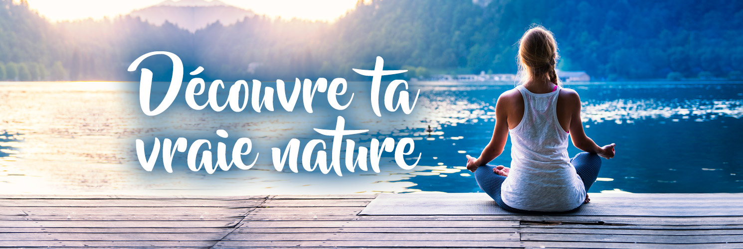 Découvre ta vrai nature